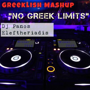 """NO GREEK LIMITS"" - Greeklish Mashup (Dj Panos Eleftheriadis) [Winter 2015]"