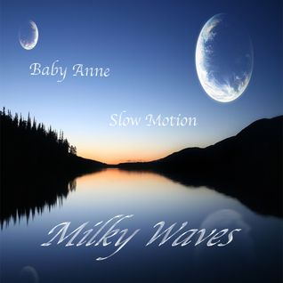 Baby Anne- Slow Motion (Milky Waves) 1.20.13