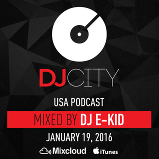 DJ E-KiD - DJcity Podcast - Jan. 19, 2016