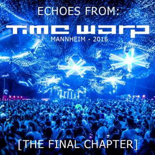 Echoes from Time Warp - Mannheim 2016 [The Final Chapter]