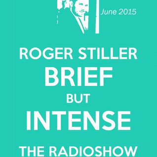 Roger Stiller - Brief But Intense - RadioShow June 2015