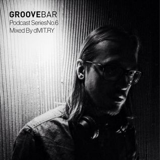Groove Bar podcast series no.6 mixed by dMIT.RY