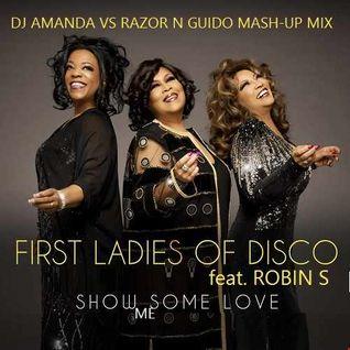 FIRST LADIES OF DISCO feat. ROBIN S   SHOW ME SOME LOVE [DJ AMANDA VS RAZOR N GUIDO MASH UP MIX]