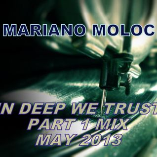 Mariano Moloc - 'In Deep We Trust' Mix Part 1 (May 2013)