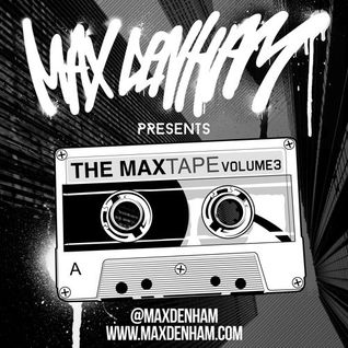 MAX DENHAM PRESENTS - THE MAXTAPE VOL 3