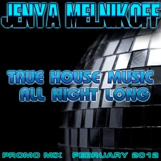 True House Music All Night Long (Promo Mix, February 2012)