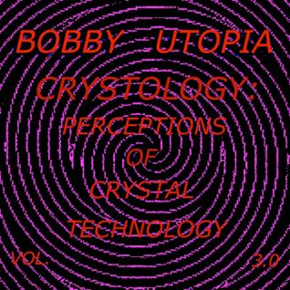 DISTORTED MINDS  CRYSTOLOGY: PERCEPTIONS OF CRYSTAL TECHNOLOGY VOL. 3.0