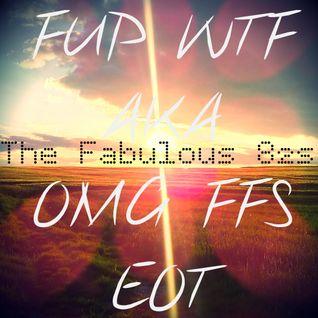 The Fabulous 82s - FUP WTF AKA OMG FFS EOT