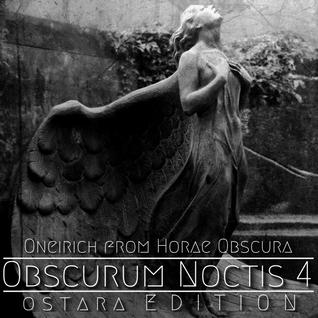 Oneirich [ Horae Obscura ] ∴ Obscurum Noctis 4 ∴ Ostara