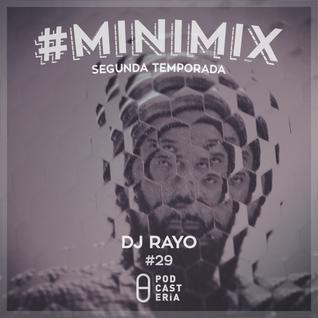 #Minimix No. 29 - DJ Rayo: TLC, Inner Sense, Anil Aras, 2 Bit Crew, FJAAK, SE62.