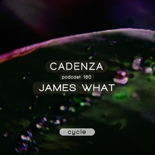 Cadenza Podcast | 160 - James What (Cycle)