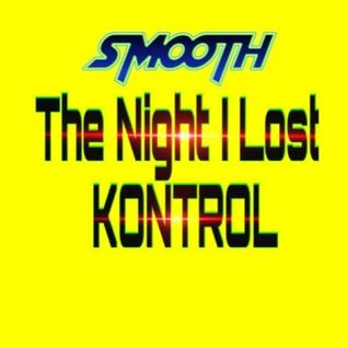 Smooth - The Night I Lost KONTROL (MIX)