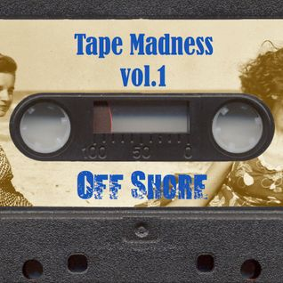 Tape Madness vol.1 _Off Shore_ (mp3)