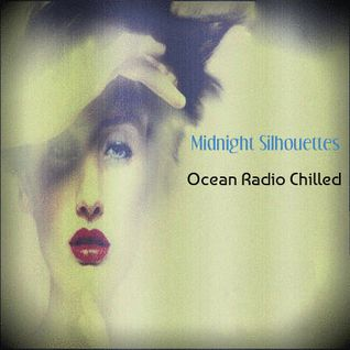 "Ocean Radio Chilled ""Midnight Silhouettes"" (1-4-15)"