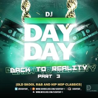 DJ Day Day Presents - Back To Reality Part 3 [Oldskool R&B and Hip-Hop Classics] FREE DOWNLOAD