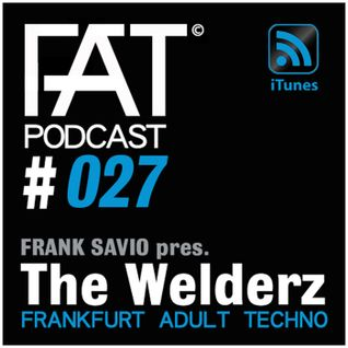 FAT Podcast - Episode #027 | with Frank Savio & The Welderz (Driving Forces, Analytictrail, Sleaze)