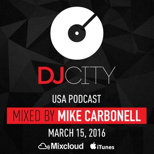 MIKE CARBONELL - DJcity Podcast - Mar. 15, 2016