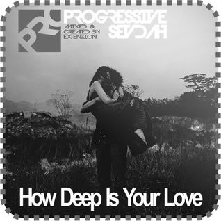 Progressive Sevdah 016 How Deep Is Your Love EDITION