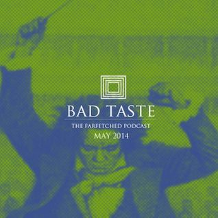 BadTaste: The FarFetched Podcast: May 2014