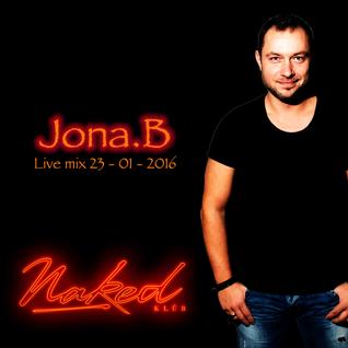 JONA.B LIVE MIX @ NAKED KLUB LIEGE ( BELGIUM ) 23-01-2016