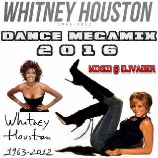 Whitney Houston - Dance Megamix 2016 (Mixed @ DJvADER)