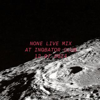 None Live Mix @ Inqbator Club 12.07.2014