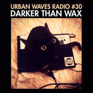 Urban Waves Radio 30 - Darker Than Wax