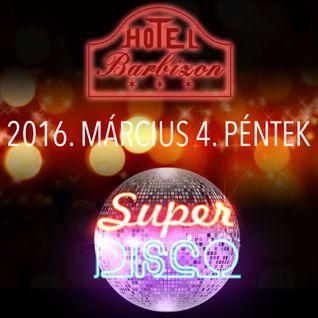 Super Disco 2 - 2016.03.04. Barbizon, Nyíregyháza
