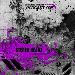 Stereo Headz- Podcast #005 - Minimum To Maximum