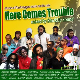Here Comes Trouble - BlackUp Sound. 60 min. of fresh reggae music on the mix. 2013