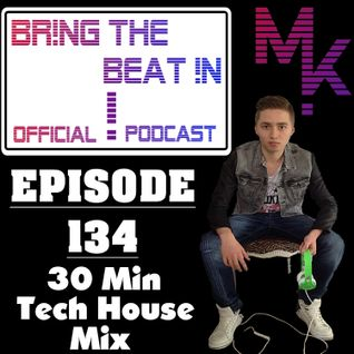 BR!NG THE BEAT !N Official Podcast [SPECIAL Episode 134; 30 Min Tech House Mix]