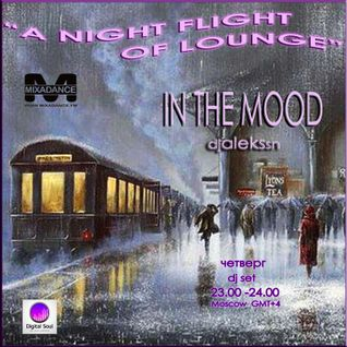 "IN THE MOOD- djalekssn radio show ""A NIGHT FLIGHT OF LOUNGE"" MIXADANCE.FM wdn.23.00-24.00 (Москва)"