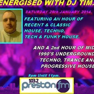 Energised With DJ Tim - 25/1/14/ - 103.2 Preston fm