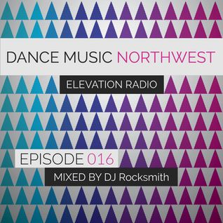 Dance Music Northwest Presents: Elevation Radio Episode 016 - 2014 (Mixed by DJ Rocksmith)