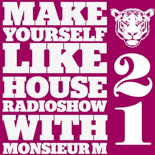 MAKE YOURSELF LIKE...HOUSE Radioshow - with Monsieur M. - #021