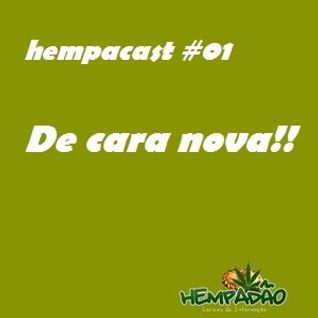 Hempacast #01 - De cara nova!!
