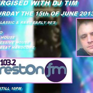 Energised With DJ Tim - 15/6/13/ - 103.2 Preston fm