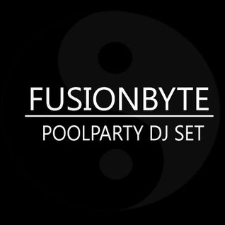 FUSIONBYTE DJ SET @ POOL PARTY 2016 (09/07/16)