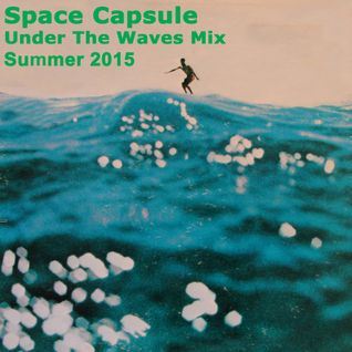 Space Capsule 07-10-15 - Summer Under Waves Mix