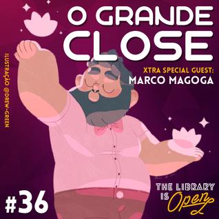 #36 O Grande Close