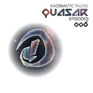 Kaosmatic Radio : Quasar Episode 006