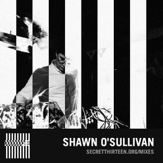 Shawn O'Sullivan - Secret Thirteen Mix 159