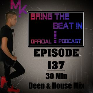 BR!NG THE BEAT !N Official Podcast [SPECIAL Episode 137; 30 Min Deep House & House Mix]