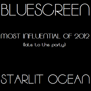 "Starlit Ocean/DJ Bluescreen's ""Late To The Party"" Mix (Most Influential Of 2012)"