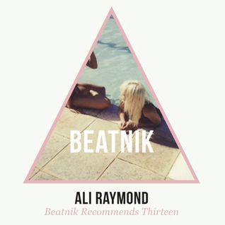 Ali Raymond: Beatnik Recommends Thirteen