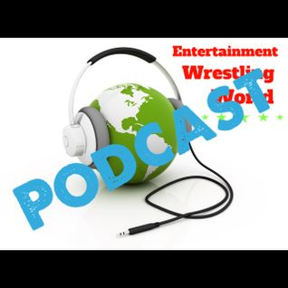 Entertainment Wrestling World Podcast Episode 2 (CM PUNK)