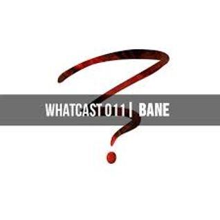 WhatCast011 | BANE