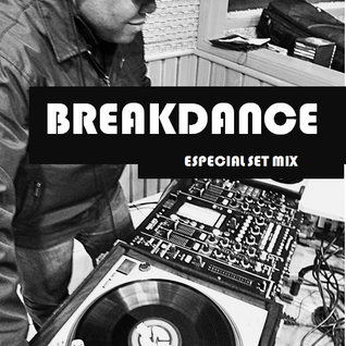 BREAKDANCE - Especial Set Mix  ( by Paulino Machado dj)
