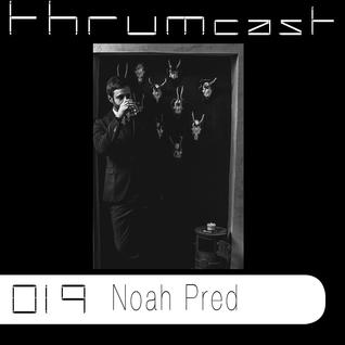 Thrumcast 019 - Noah Pred