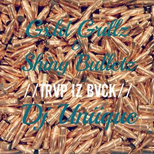 GOLD GRILLZ & SHINY BULLETZ - TRVP IS BVCK MIX BY DJ UNIIQUE